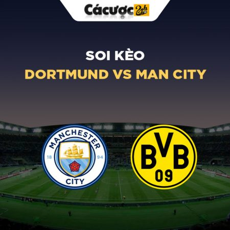 Soi kèo lượt về Champion League Dortmund vs Man City