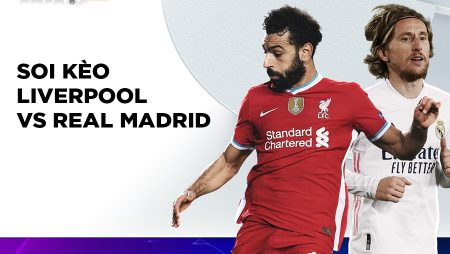 Soi kèo lượt về Champions League Liverpool vs Real Madrid